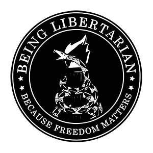 Being Libertarian - Because Freedom Matters